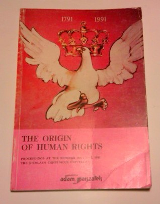 The origin of human rights. The Constitution of 3 May 1791, The French Declaration of Rights, The Bill of Rights.