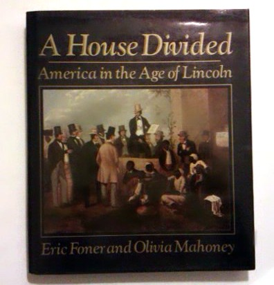 Forner Eric, Mahoney Olivia: A House Divided. America in the Age of Lincoln.