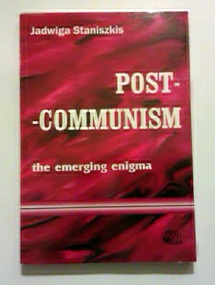 Staniszkis Jadwiga: Post-communism, the emerging enigma.