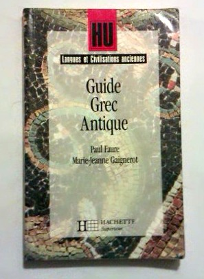 Guide Grec Antique, par Paul Faure et Marie-Jeanne Gaignerot.
