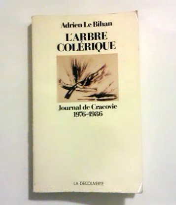 Le Bihan Adrien: L ' Arbre colérique - journal de Cracovie, 1976-1986.