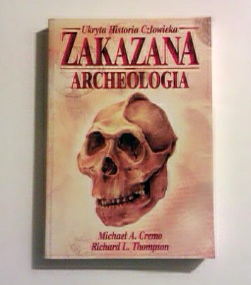 Cremo Michael A., Thompson Richard L.: Zakazana archeologia.